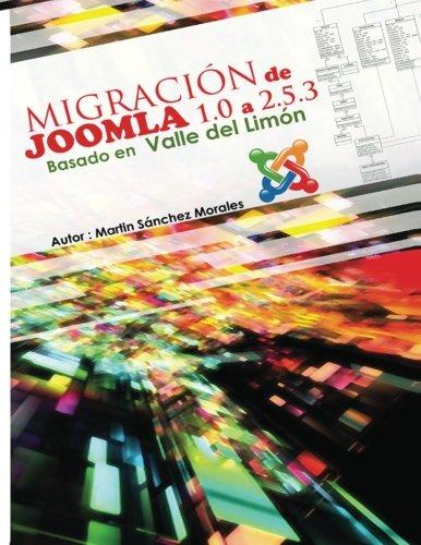 Migracion de Joomla 1.0 a version 2.5.3 basada en Valle del limon: Valle del Limon fue un proyecto subvencionado en 2007 por la Junta de Andalucia ... del Guadalhorce (Volume 1) (Spanish Edition) [Prof Martin Sanchez Morales msm] (Tapa Blanda)