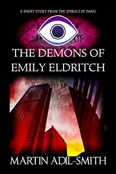 The Demons of Emily Eldritch (The Spirals of Danu) by [Adil-Smith, Martin]