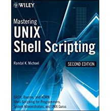 Mastering Unix Shell Scripting: Bash, Bourne, and Korn Shell Scripting for Programmers, System Administrators, and UNIX Gurus