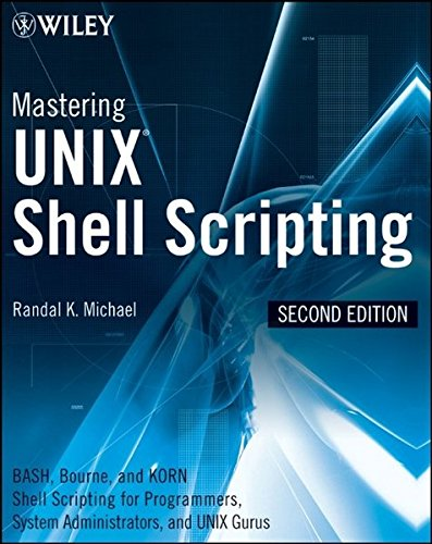 Mastering Unix Shell Scripting: Bash, Bourne, and Korn Shell Scripting for Programmers, System Administrators, and UNIX Gurus by imusti