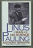 img - for Linus Pauling: A Man and His Science by Anthony Serafini (1989-07-03) book / textbook / text book