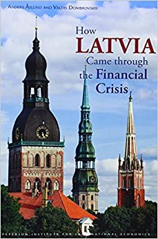 How Latvia Came Through the Financial Crisis (Peterson Institute for International Economics: Special Report) by Anders Aslund (2011-05-30)