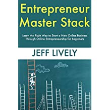 Entrepreneur Master Stack: Learn the Right Way to Start a New Online Business Through Online Entrepreneurship for Beginners