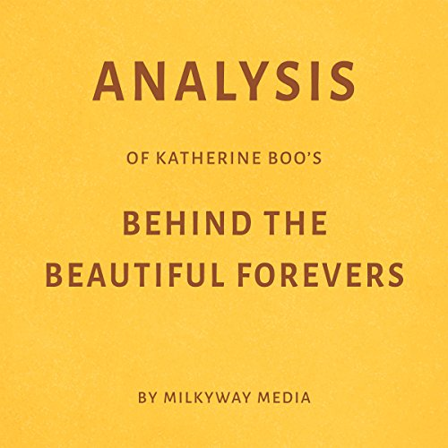 Analysis of Katherine Boo's Behind the Beautiful Forevers