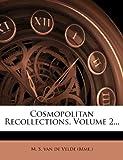 Cosmopolitan Recollections, Volume 2..., , 1248069668