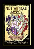 Not Without Mercy, Phillip C. Wright, 1432789503