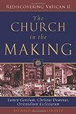 The Church in the Making: Lumen Gentium, Christus Dominus, Orientalium Ecclesiarum (Rediscovering Vatican II)