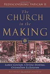 Church in the Making, The: Lumen Gentium, Christus Dominus, Orientalium Ecclesiarum (Rediscovering Vatican II)