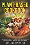 PLANT-BASED COOKBOOK: Plant-based Recipes for Breakfast, Lunch and Dinner. Cook These Healthy Recipes