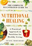 img - for The Complete Illustrated Guide to Nutritional Healing: A Practical Approach to Nutrition for Healthy Living by Denise Mortimore (1998-09-03) book / textbook / text book