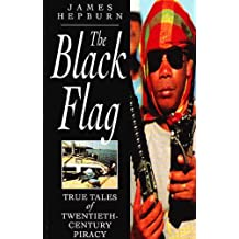The Black Flag: True Tales of Twentieth-Century Piracy