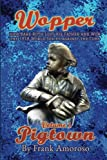 Wopper: How Babe Ruth Lost His Father and Won the 1918 World Series Against the C (Pigtown) (Volume 1)
