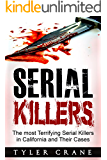 Serial Killers: The most Terrifying Serial Killers in California and Their Cases (serial killers, true crime)