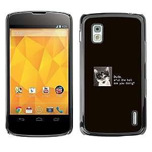 LG Nexus 4 E960 - Metal de aluminio y de plástico duro Caja del teléfono - Negro - Dude Cat - Funny