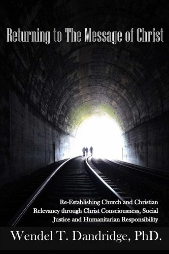 Returning to the Message of Christ: Re-Establishing Church and Christian Relevancy through Christ Consciousness, Social