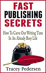 How To Carve Out Writing Time In An Already Busy Life!: Fast Publishing Secrets Book 1