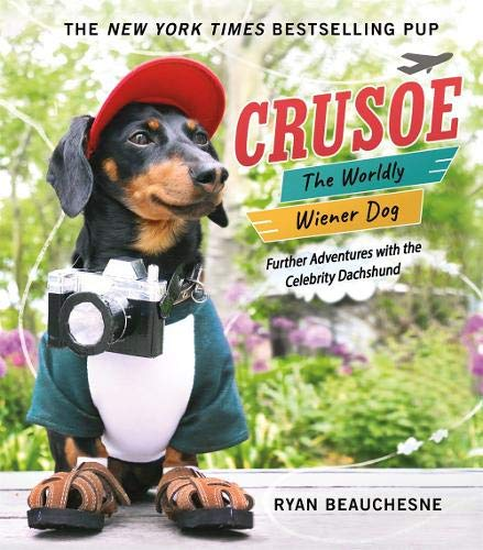 Crusoe, the Worldly Wiener Dog Further Adventures with the Celebrity Dachshund [Beauchesne, Ryan] (Tapa Dura)