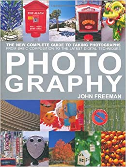 Photography The New Complete Guide To Taking Photographs From Basic Composition To The Latest Digital Techniques Complete Digital Guide Freeman John Amazon Com Books
