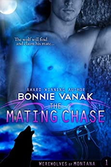 The Mating Chase (Werewolves of Montana Book 1) by [Vanak, Bonnie]