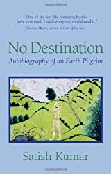 No Destination: Autobiography of a Pilgrim: An Autobiography by Satish Kumar (1990-01-01)