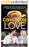 Coffee: Coffee House Love! 91 Amazingly Sultry & Delicious Coffee, Beverage and Cookie Recipes For Perfect Afternoon Rendezvous