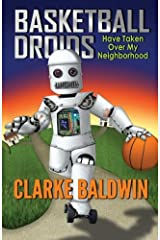 Basketball Droids Have Taken Over My Neighborhood (Chance Bradley Adventures) (Volume 1) Paperback