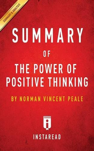 Summary of The Power of Positive Thinking: by Norman Vincent Peale | Includes Analysis