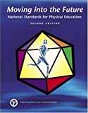 img - for Moving Into The Future: National Standards for Physical Education book / textbook / text book
