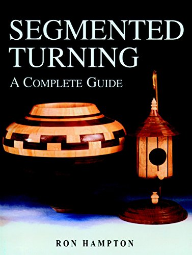 Segmented Turning: A Complete Guide by Guild of Master Craftsman