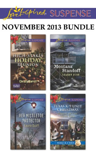 Love Inspired Suspense November 2013 Bundle: High-Stakes Holiday Reunion\Her Mistletoe Protector\Montana Standoff\Texas K-9 Unit Christmas (Unit Stake)