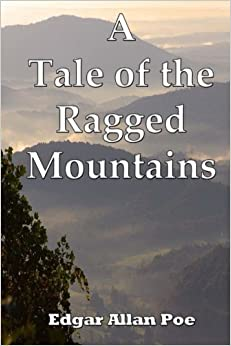 a tale of the ragged mountain This is one of three of poe's tales that deal with mesmerism, an increasingly  common practice of the early nineteenth century this tale evolves around a  young.