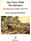 The Chronicle of Our Wars with the Burmese, Hostilities between Siamese and Burmese when Ayutthaya was the Capital of Siam, Thai-Burmese Conflict 1539-1767