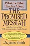 What the Bible Teaches about the Promised Messiah, James E. Smith, 0840742398