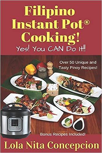 Filipino Instant Pot Cooking Yes You Can Do It Concepcion Lola Nita 9781077982284 Amazon Com Books