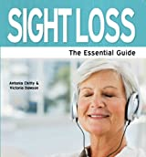 Sight Loss: The Essential Guide (Need2Know Books Book 64)