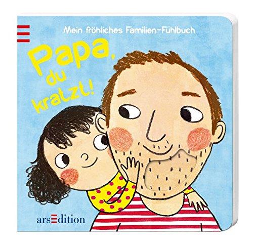 Papa, du kratzt!: Ein fröhliches Familien-Fühlbuch