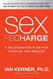 Sex Recharge: A RejuvenationPlan for Couples and Singles