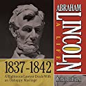 Abraham Lincoln: A Life 1837-1842: A Righteous Lawyer Deals With an Unhappy Marriage Audiobook by Michael Burlingame Narrated by Sean Pratt