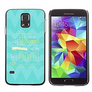Be Good Phone Accessory // Dura Cáscara cubierta Protectora Caso Carcasa Funda de Protección para Samsung Galaxy S5 SM-G900 // Courage Dreams Blue Inspiring True