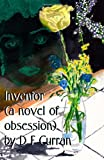 Inventor (a novel of Obsession), D. Curran, 1463770545