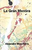 La Gran Mentira, Alejandro Mos Riera, 1490901817