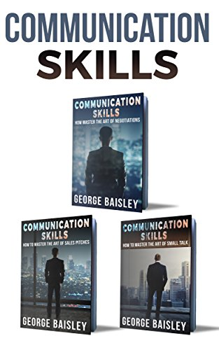 Communication Skills: 3 Books – Negotiations & Sales Pitches & Small Talk – The Art Of Communication (Communication Skills,Social Skills,Charisma,Conversation,Body … Language,Confidence,Public Speaking Book 4)