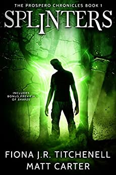 Splinters (The Prospero Chronicles Book 1) by [Titchenell, Fiona J.R., Carter, Matt]