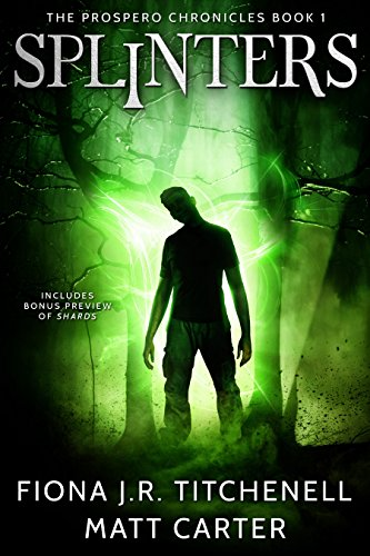 Splinters (The Prospero Chronicles Book 1) by [Titchenell, Fiona J.R., Carter, Matt]