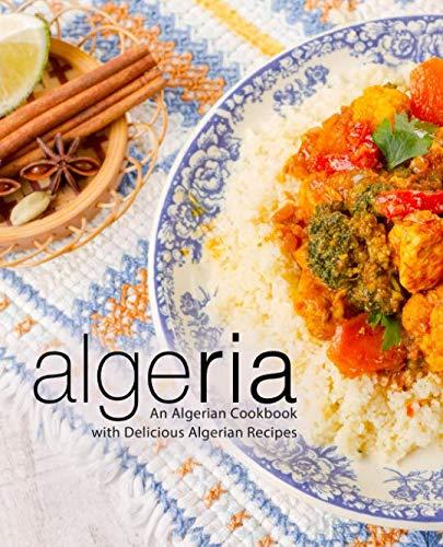 Algeria: An Algerian Cookbook with Delicious Algerian Recipes (2nd Edition) by BookSumo Press