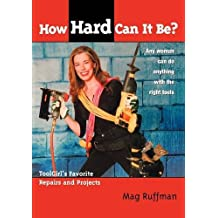 How Hard Can it Be ? Toolgirl's Favorite Repairs and Projects