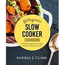 Keto Slow Cooker: 60 Easy Ketogenic Slow-Cooker Recipes To Flavor Your Life