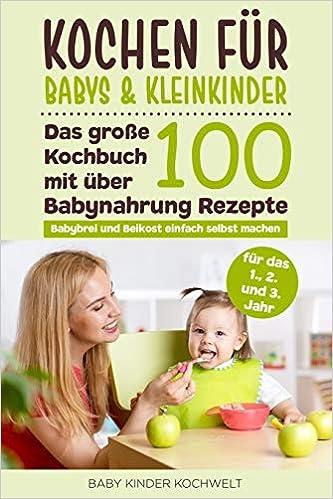 Kochen Für Babys Kleinkinder Das Große Kochbuch Mit über 100