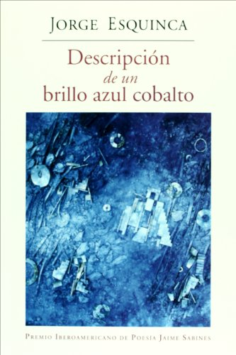 Descripcion de un brillo azul cobalto (Spanish Edition) Jorge Esquinca