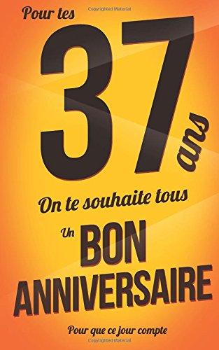 """Bon anniversaire - 37 ans: Jaune - Carte livre d'or """"Pour que ce jour compte"""" (12,7x20cm) (Volume 37) (French Edition) PDF"""